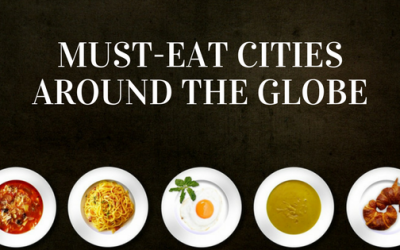 Must-Eat Cities Around the Globe