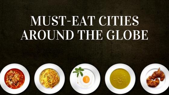 Must-Eat Cities Around the Globe